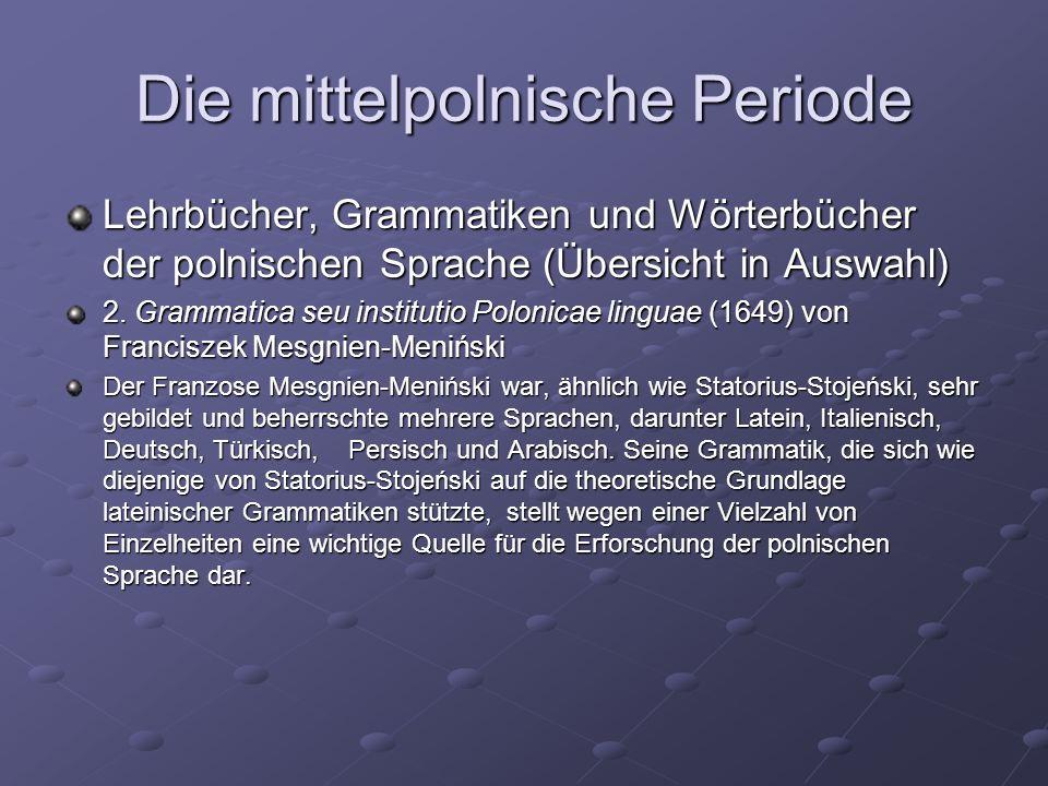 Die mittelpolnische Periode Lehrbücher, Grammatiken und Wörterbücher der polnischen Sprache (Übersicht in Auswahl) 2.