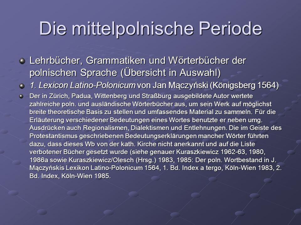 Die mittelpolnische Periode Lehrbücher, Grammatiken und Wörterbücher der polnischen Sprache (Übersicht in Auswahl) 1.