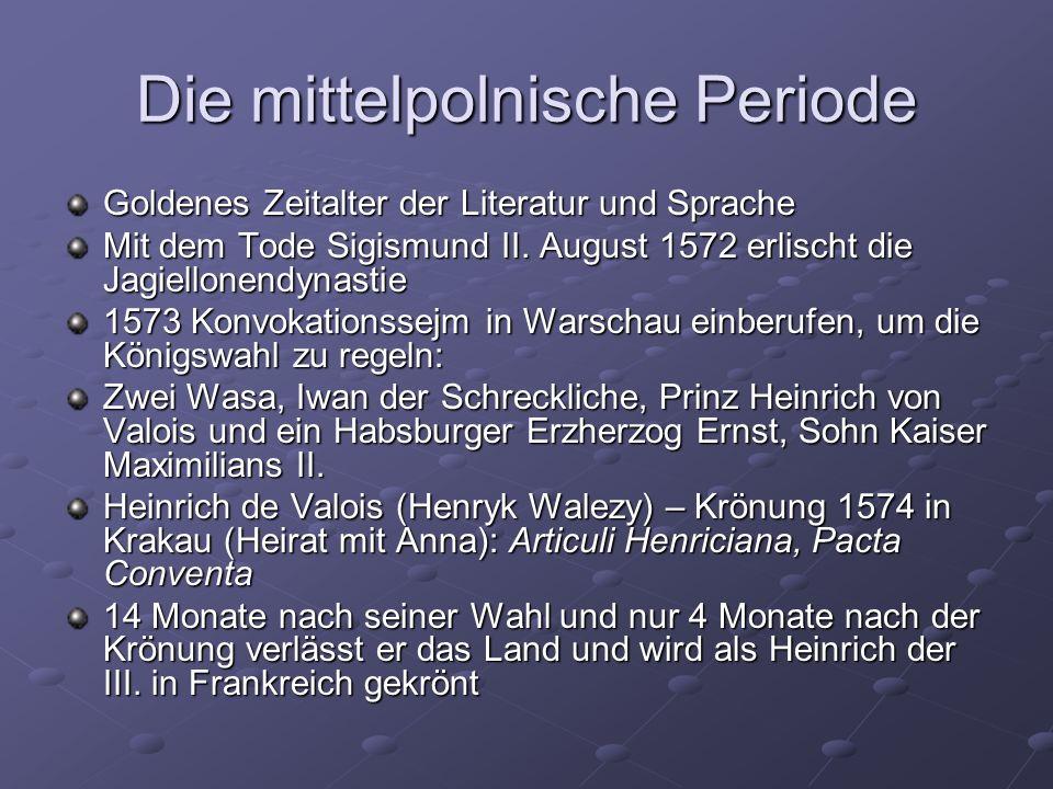 Die mittelpolnische Periode Goldenes Zeitalter der Literatur und Sprache Mit dem Tode Sigismund II.