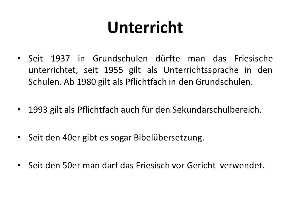 Unterricht Seit 1937 in Grundschulen dürfte man das Friesische unterrichtet, seit 1955 gilt als Unterrichtssprache in den Schulen. Ab 1980 gilt als Pf