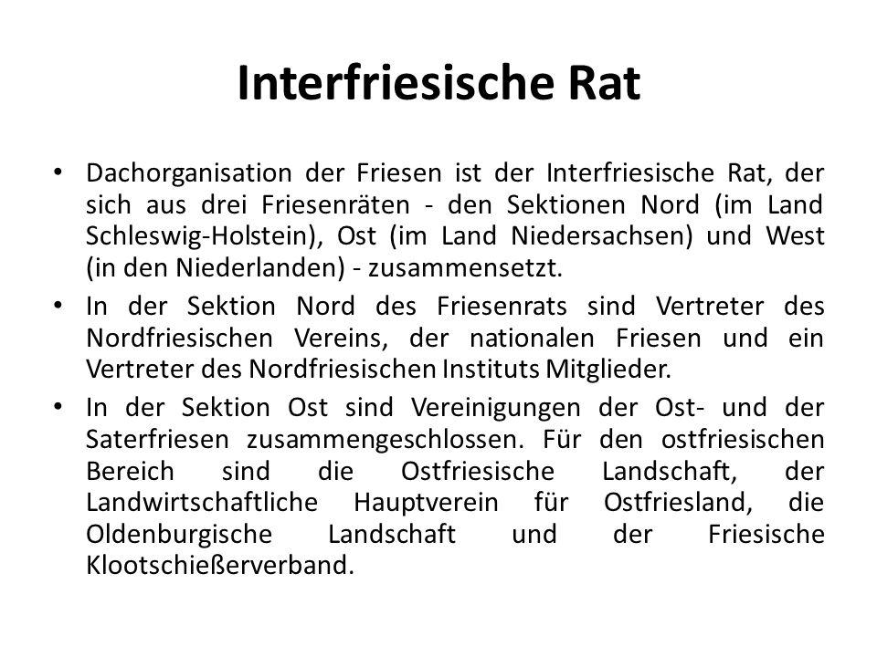 Interfriesische Rat Dachorganisation der Friesen ist der Interfriesische Rat, der sich aus drei Friesenräten - den Sektionen Nord (im Land Schleswig-H