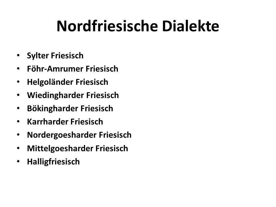 Nordfriesische Dialekte Sylter Friesisch Föhr-Amrumer Friesisch Helgoländer Friesisch Wiedingharder Friesisch Bökingharder Friesisch Karrharder Friesi