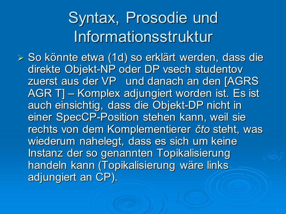 Syntax, Prosodie und Informationsstruktur So könnte etwa (1d) so erklärt werden, dass die direkte Objekt-NP oder DP vsech studentov zuerst aus der VP