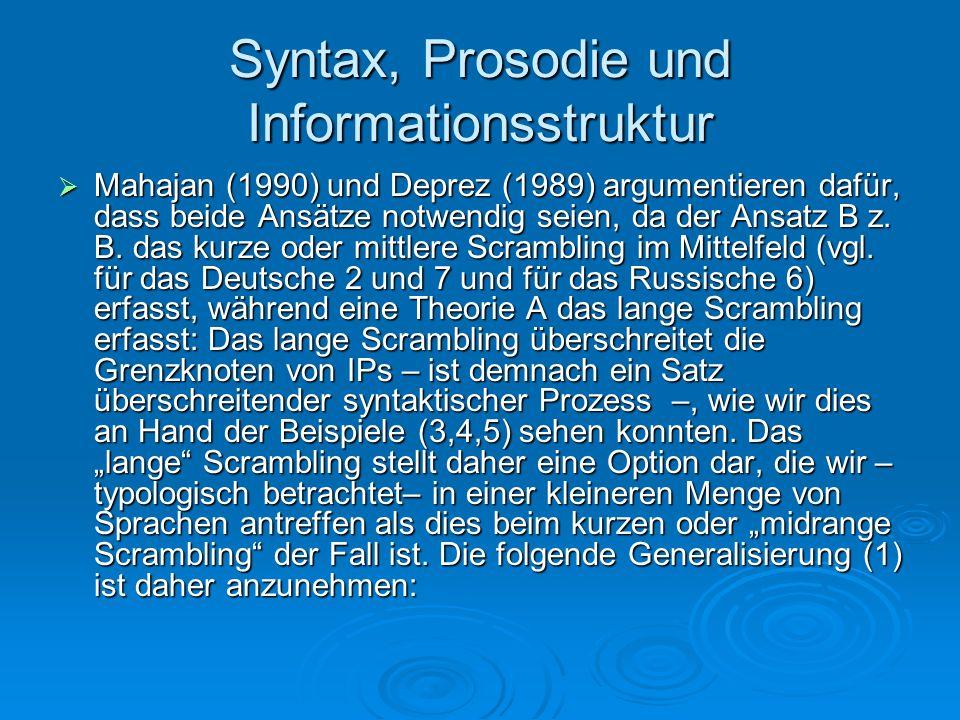Syntax, Prosodie und Informationsstruktur Mahajan (1990) und Deprez (1989) argumentieren dafür, dass beide Ansätze notwendig seien, da der Ansatz B z.