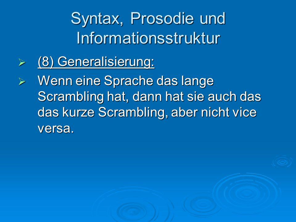 Syntax, Prosodie und Informationsstruktur (8) Generalisierung: (8) Generalisierung: Wenn eine Sprache das lange Scrambling hat, dann hat sie auch das