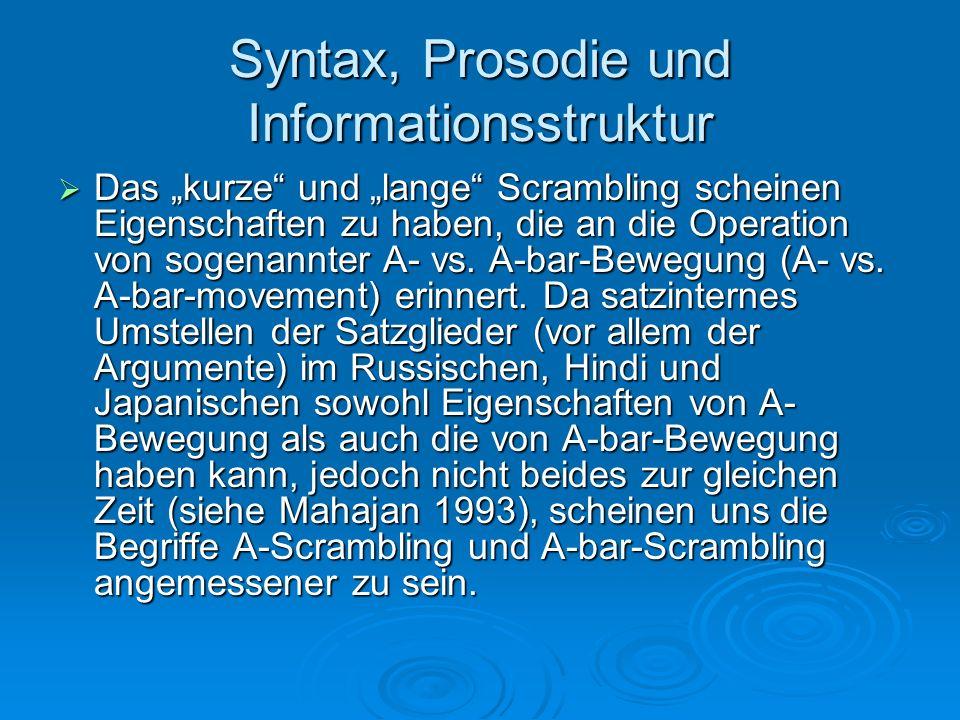 Syntax, Prosodie und Informationsstruktur Das kurze und lange Scrambling scheinen Eigenschaften zu haben, die an die Operation von sogenannter A- vs.