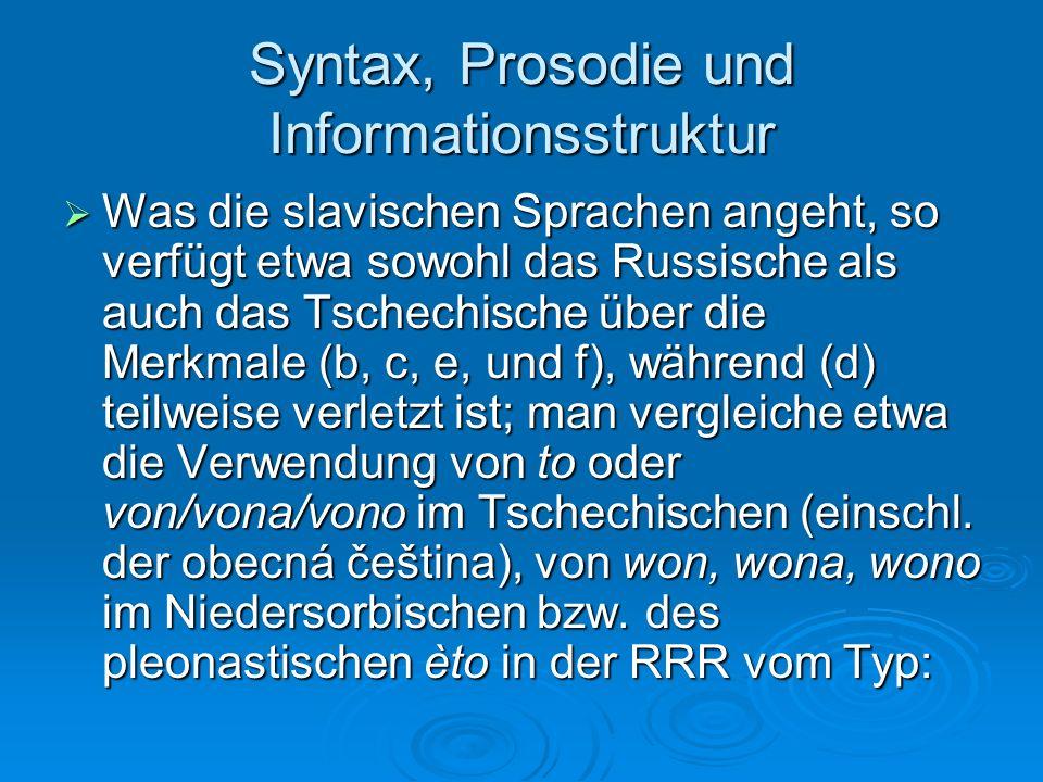 Syntax, Prosodie und Informationsstruktur Was die slavischen Sprachen angeht, so verfügt etwa sowohl das Russische als auch das Tschechische über die