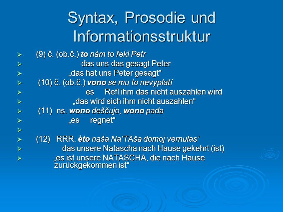 Syntax, Prosodie und Informationsstruktur (9) č. (ob.č.) to nám to řekl Petr (9) č. (ob.č.) to nám to řekl Petr das uns das gesagt Peter das uns das g