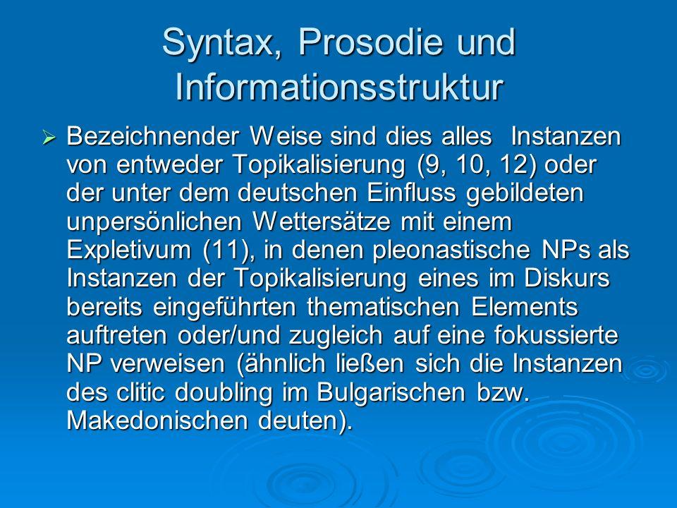 Syntax, Prosodie und Informationsstruktur Bezeichnender Weise sind dies alles Instanzen von entweder Topikalisierung (9, 10, 12) oder der unter dem de