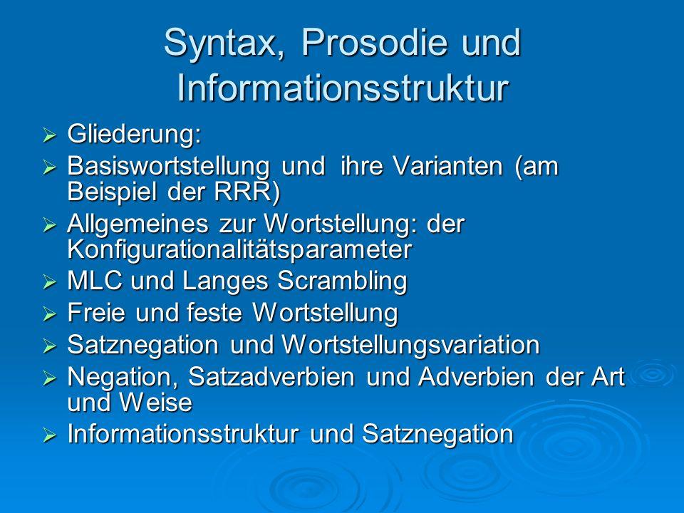Syntax, Prosodie und Informationsstruktur Gliederung: Gliederung: Basiswortstellung und ihre Varianten (am Beispiel der RRR) Basiswortstellung und ihr