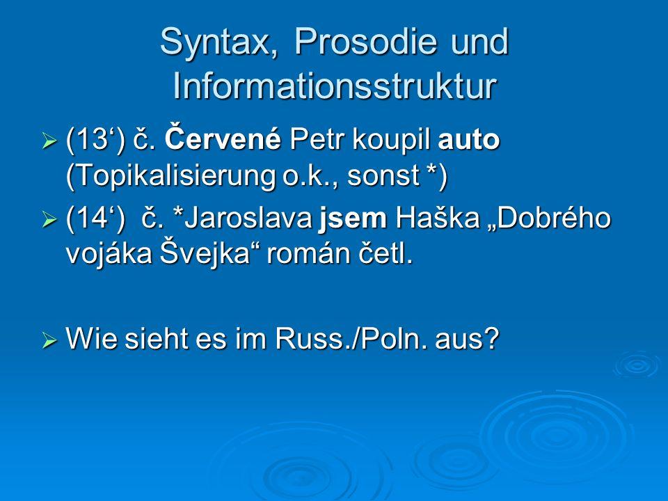 Syntax, Prosodie und Informationsstruktur (13) č. Červené Petr koupil auto (Topikalisierung o.k., sonst *) (13) č. Červené Petr koupil auto (Topikalis