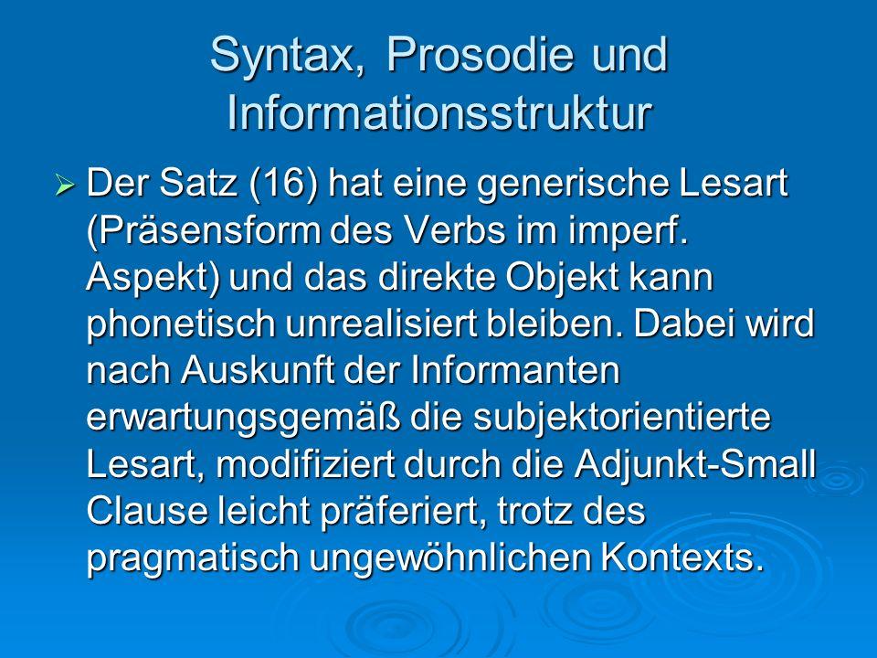 Syntax, Prosodie und Informationsstruktur Der Satz (16) hat eine generische Lesart (Präsensform des Verbs im imperf. Aspekt) und das direkte Objekt ka