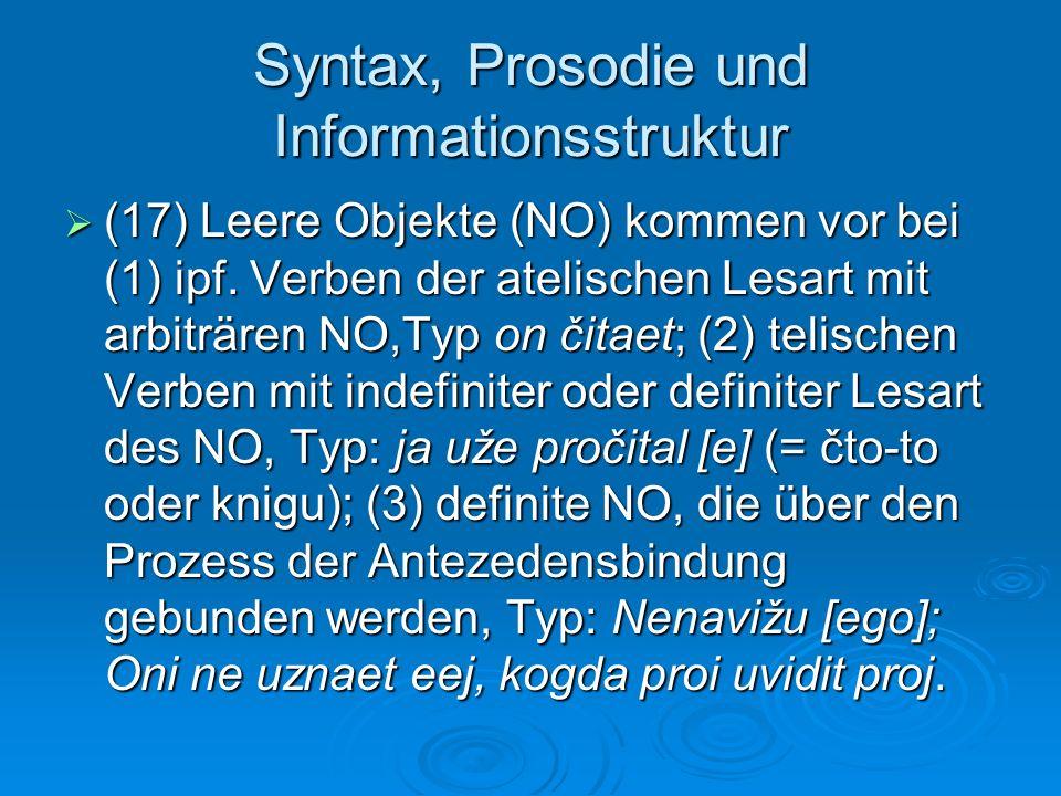Syntax, Prosodie und Informationsstruktur (17) Leere Objekte (NO) kommen vor bei (1) ipf. Verben der atelischen Lesart mit arbiträren NO,Typ on čitaet