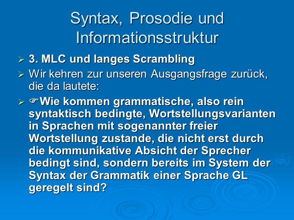 Syntax, Prosodie und Informationsstruktur 3. MLC und langes Scrambling 3. MLC und langes Scrambling Wir kehren zur unseren Ausgangsfrage zurück, die d