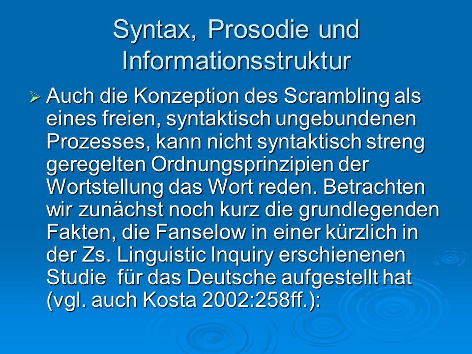 Syntax, Prosodie und Informationsstruktur Auch die Konzeption des Scrambling als eines freien, syntaktisch ungebundenen Prozesses, kann nicht syntakti