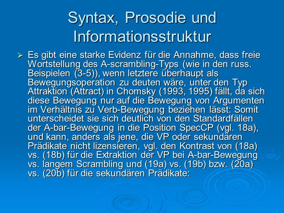 Syntax, Prosodie und Informationsstruktur Es gibt eine starke Evidenz für die Annahme, dass freie Wortstellung des A-scrambling-Typs (wie in den russ.
