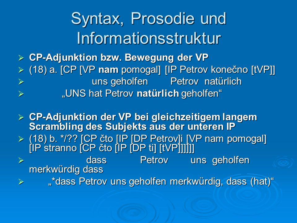 Syntax, Prosodie und Informationsstruktur CP-Adjunktion bzw. Bewegung der VP CP-Adjunktion bzw. Bewegung der VP (18) a. [CP [VP nam pomogal] [IP Petro