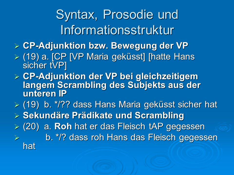 Syntax, Prosodie und Informationsstruktur CP-Adjunktion bzw. Bewegung der VP CP-Adjunktion bzw. Bewegung der VP (19) a. [CP [VP Maria geküsst] [hatte