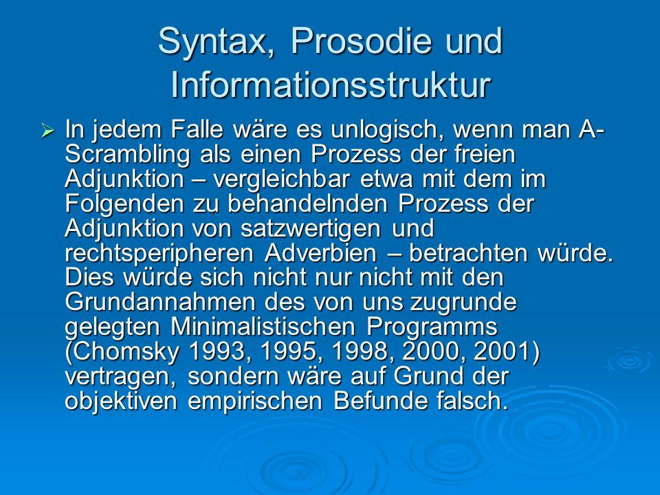 Syntax, Prosodie und Informationsstruktur In jedem Falle wäre es unlogisch, wenn man A- Scrambling als einen Prozess der freien Adjunktion – vergleich