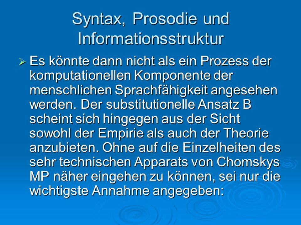 Syntax, Prosodie und Informationsstruktur Es könnte dann nicht als ein Prozess der komputationellen Komponente der menschlichen Sprachfähigkeit angese