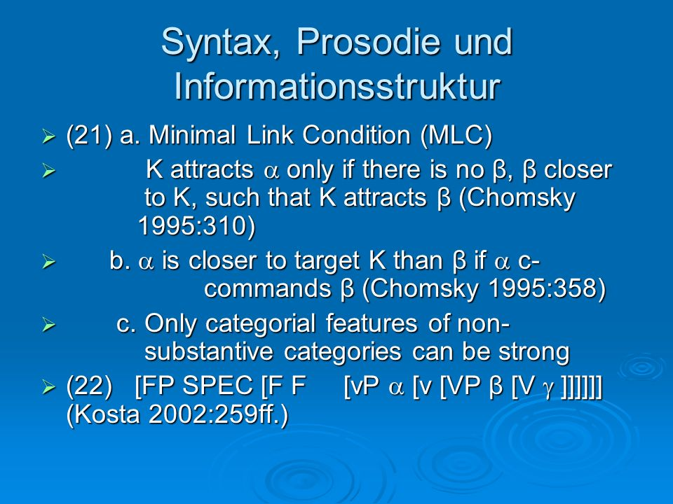 Syntax, Prosodie und Informationsstruktur (21) a. Minimal Link Condition (MLC) (21) a. Minimal Link Condition (MLC) K attracts only if there is no β,