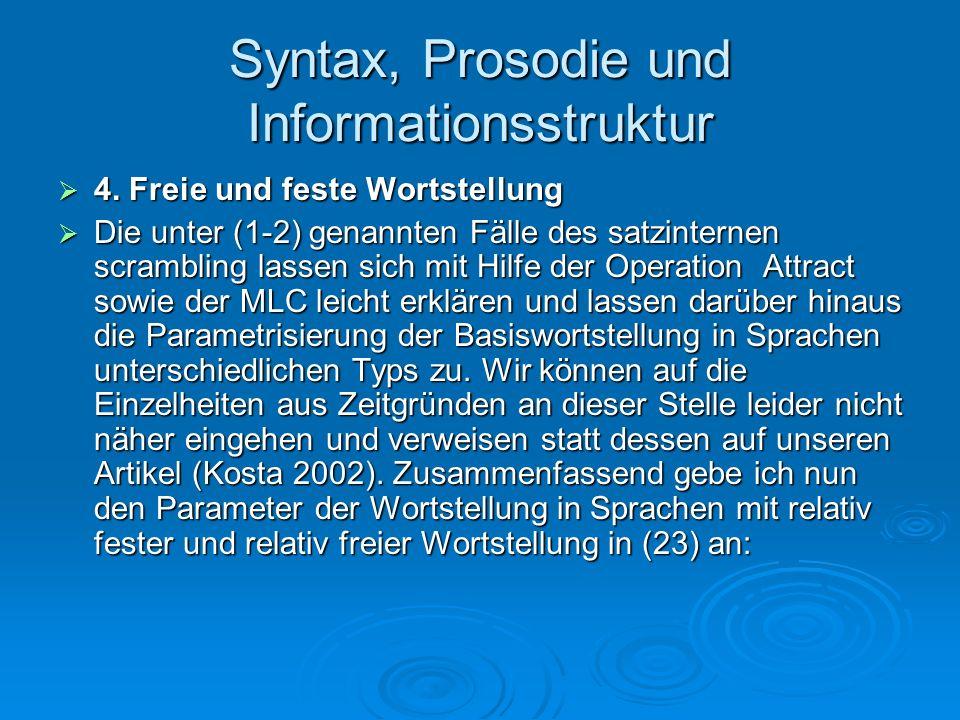 Syntax, Prosodie und Informationsstruktur 4. Freie und feste Wortstellung 4. Freie und feste Wortstellung Die unter (1-2) genannten Fälle des satzinte