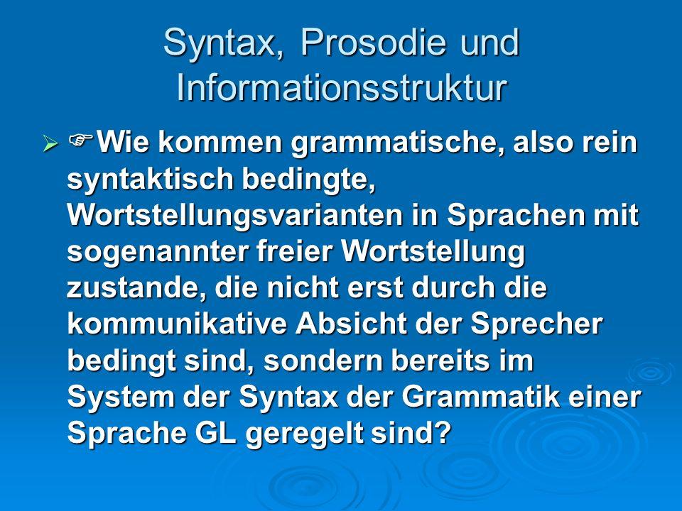 Syntax, Prosodie und Informationsstruktur Im Allgemeinen geht man davon aus, dass die slavischen Sprachen eine mehr oder weniger freie Wortstellung aufweisen, wobei die Wahl einer bestimmten Wortstellungsvariante vom Sprecher in Abhängigkeit von Faktoren wie alte vs.