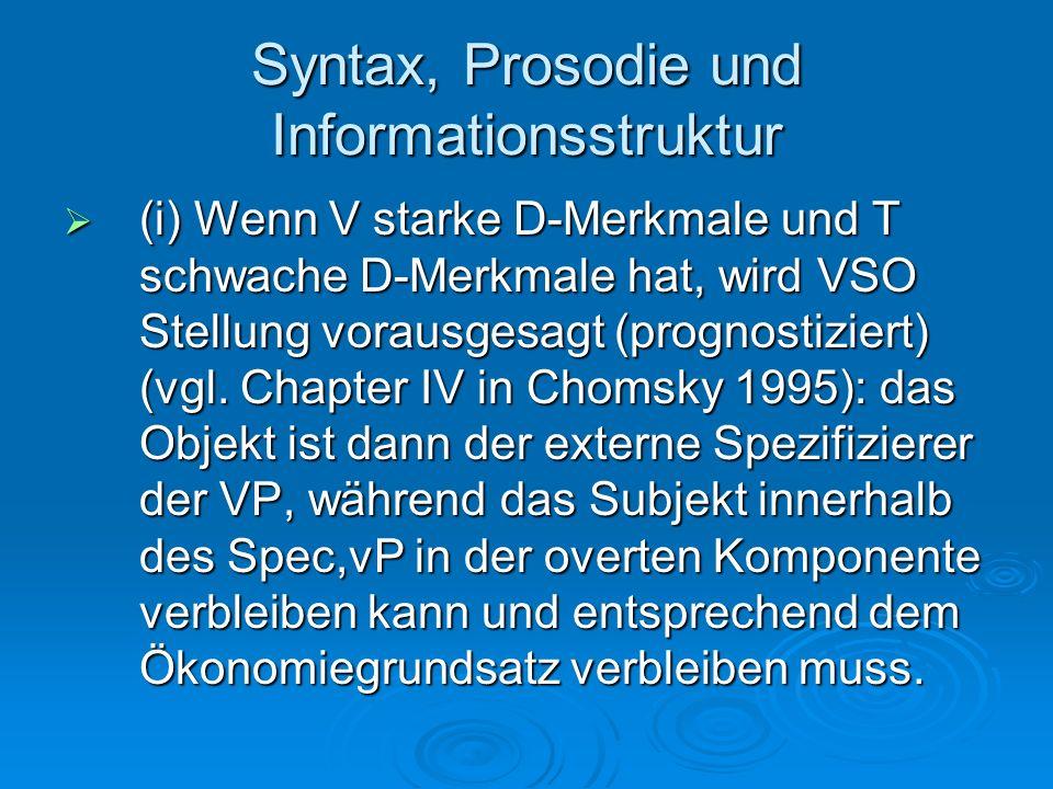 Syntax, Prosodie und Informationsstruktur (i) Wenn V starke D-Merkmale und T schwache D-Merkmale hat, wird VSO Stellung vorausgesagt (prognostiziert)