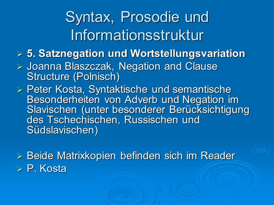 Syntax, Prosodie und Informationsstruktur 5. Satznegation und Wortstellungsvariation 5. Satznegation und Wortstellungsvariation Joanna Blaszczak, Nega