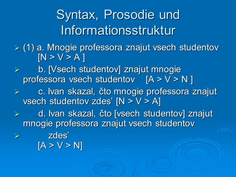 Syntax, Prosodie und Informationsstruktur Wenn die Anzahl der Argumente größer ist, steigt auch die Anzahl der potentiellen Wortstellungsvarianten.