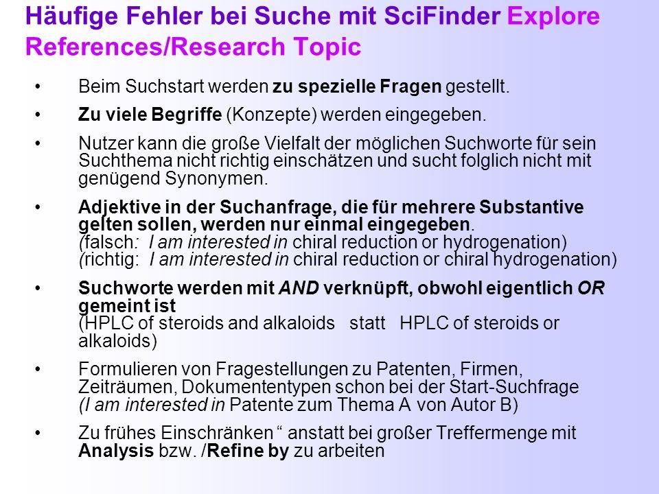 Stellen Sie die richtigen Fragen bei der Suche mit SciFinder Explore References/Research Topic Man kann in SciFinder (im Gegensatz zu anderen Daten- b