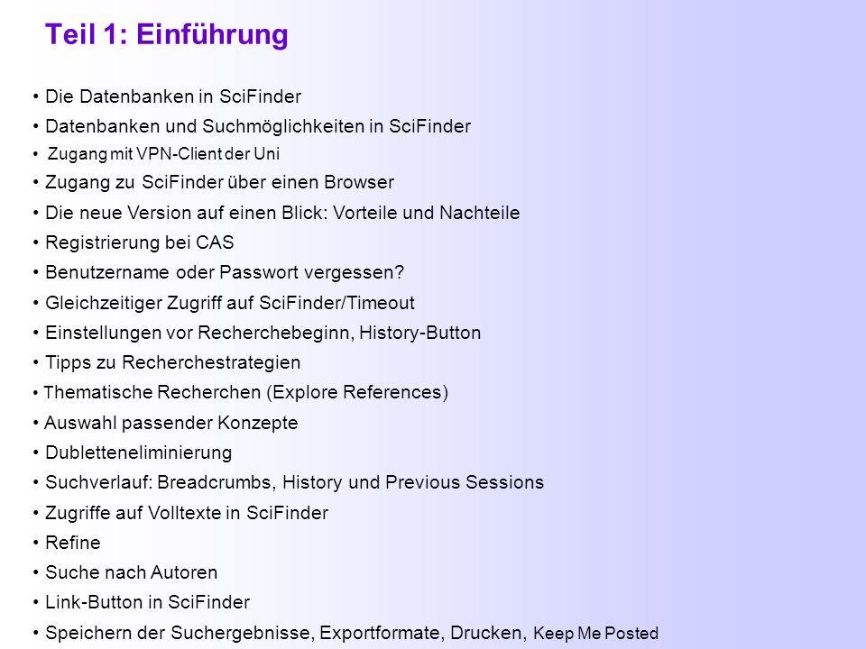 SciFinder Release 29. März 2010 Teil 1: Einführung Teil 2: Weitere Funktionen in SciFinder + Hilfen Teil 3: Suche von Strukturen und Reaktionen Stand: