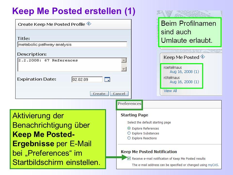 Keep Me Posted Seit Einführung der Webversion von SciFinder gibt es die Möglichkeit Keep Me Posted-Profile zu erstellen. 1. Suchanfrage stellen 2. Kee