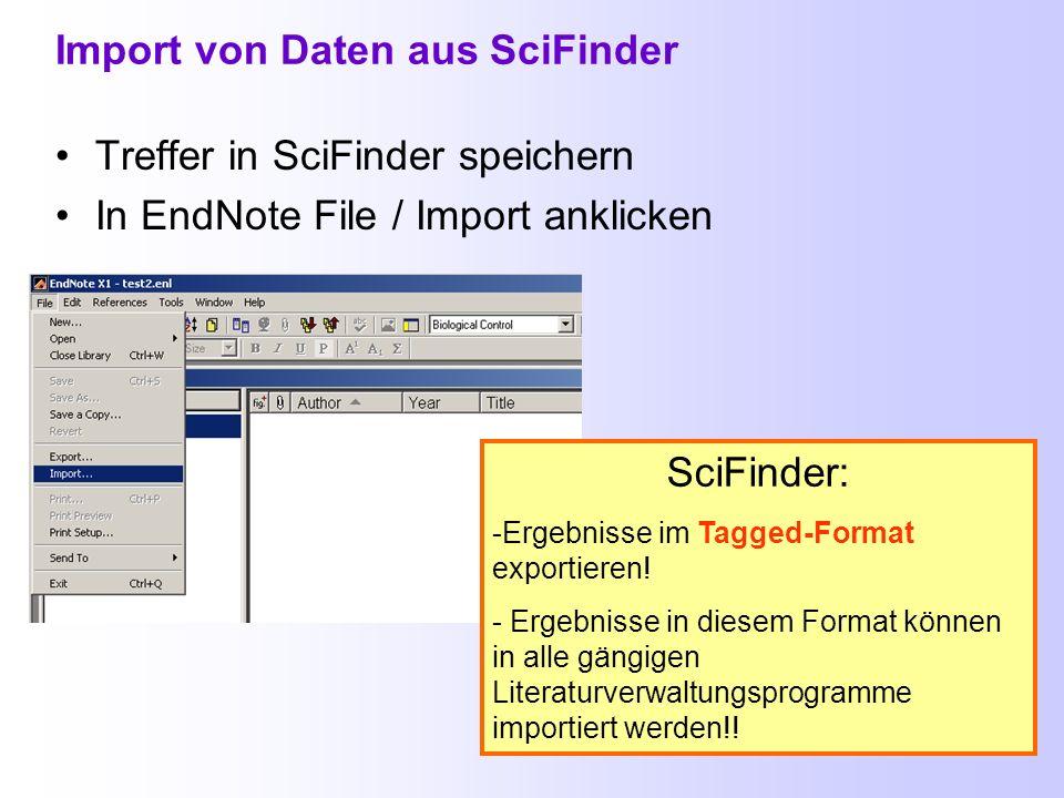 Import von Daten aus SciFinder Treffer in SciFinder speichern In EndNote File / Import anklicken SciFinder: -Ergebnisse im Tagged-Format exportieren.