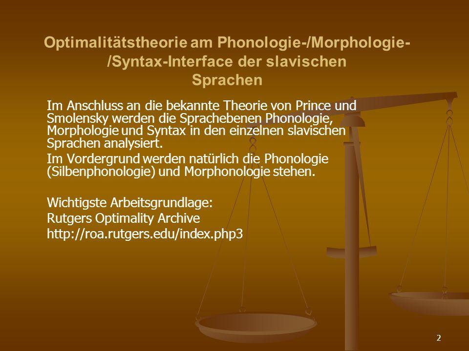 33 Optimalitätstheorie Beispiele aus der Linguistik Beispiele aus der Linguistik Im folgenden sind zwei Beispiele aus den linguistischen Teilbereichen Phonologie und Syntax aufgeführt.