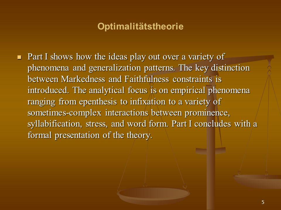 26 Optimalitätstheorie Arten von Beschränkungen Arten von Beschränkungen Eine Beschränkung im Sinne der OT ist eine Bedingung, die ein Kandidat entweder erfüllt oder nicht.