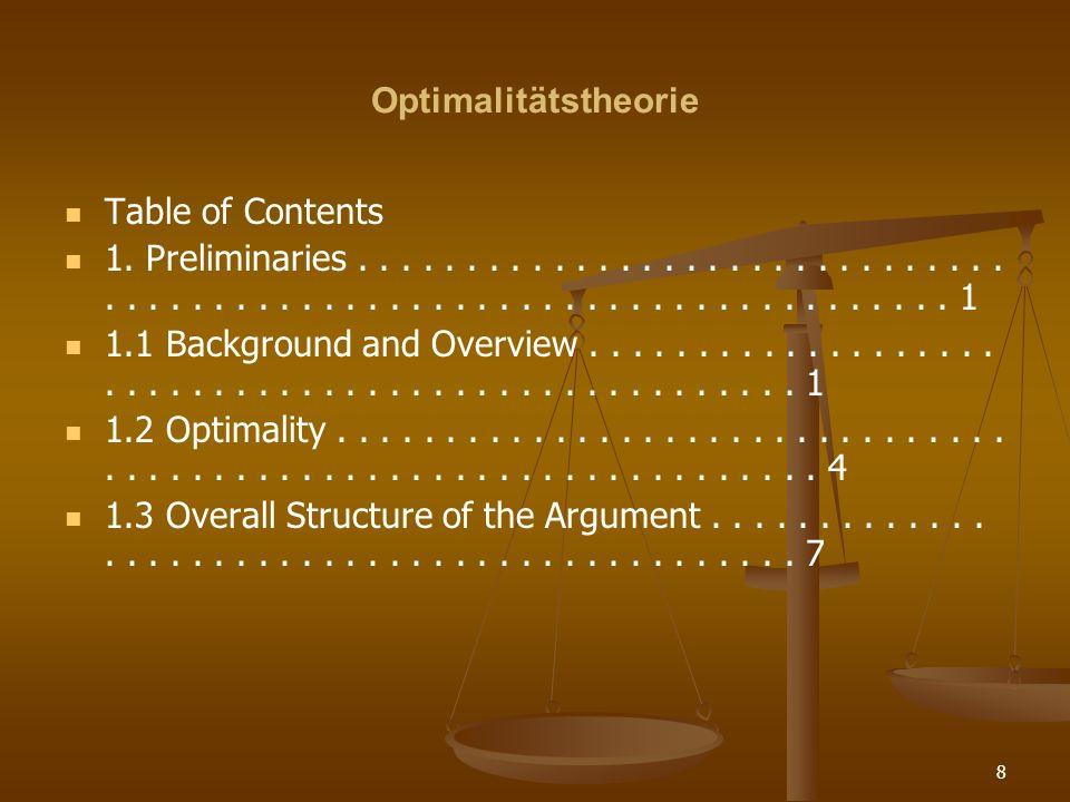 19 Optimalitätstheorie Die Auswahl des optimalen Kandidaten wird Evaluation oder Wettbewerb genannt.