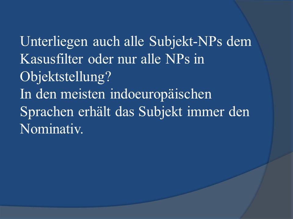 Unterliegen auch alle Subjekt-NPs dem Kasusfilter oder nur alle NPs in Objektstellung? In den meisten indoeuropäischen Sprachen erhält das Subjekt imm