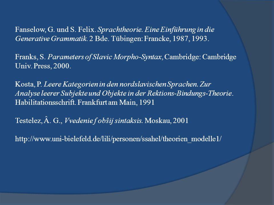 Fanselow, G. und S. Felix. Sprachtheorie. Eine Einführung in die Generative Grammatik. 2 Bde. Tübingen: Francke, 1987, 1993. Franks, S. Parameters of