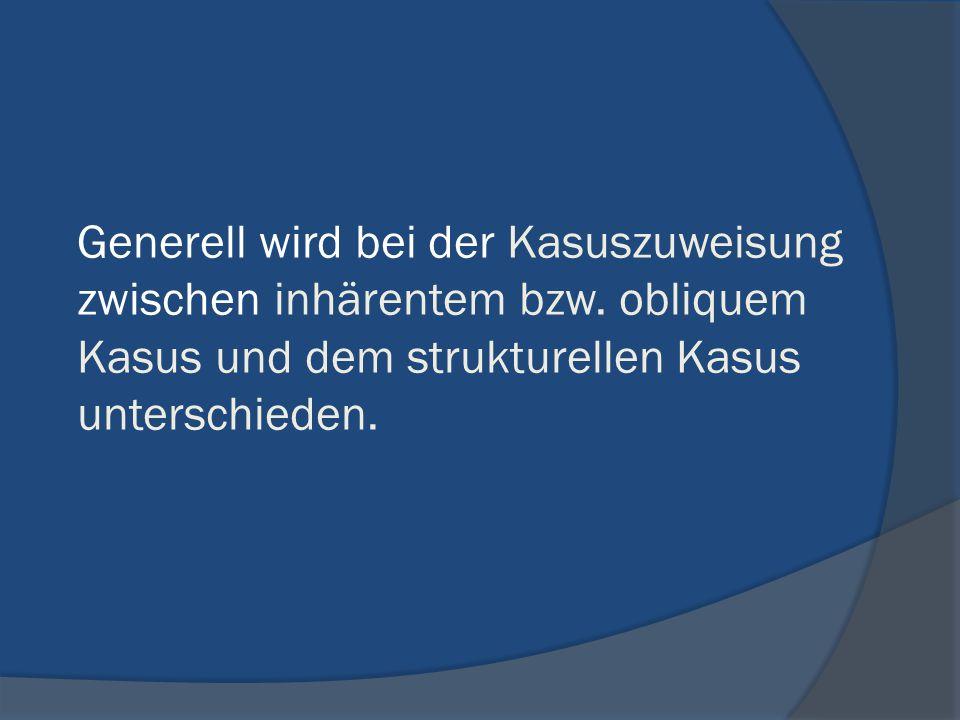 Generell wird bei der Kasuszuweisung zwischen inhärentem bzw. obliquem Kasus und dem strukturellen Kasus unterschieden.
