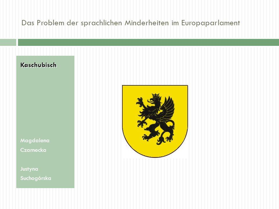 Das Problem der sprachlichen Minderheiten im Europaparlament Kaschubisch Magdalena Czarnecka Justyna Suchogórska