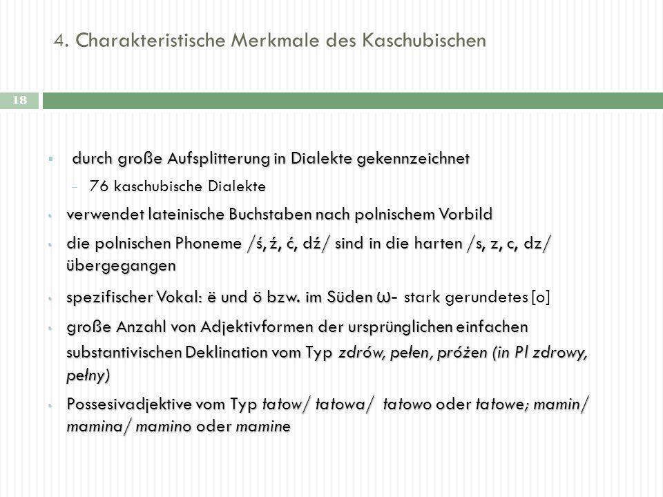 4. Charakteristische Merkmale des Kaschubischen 18 durch große Aufsplitterung in Dialekte gekennzeichnet 76 kaschubische Dialekte verwendet lateinisch