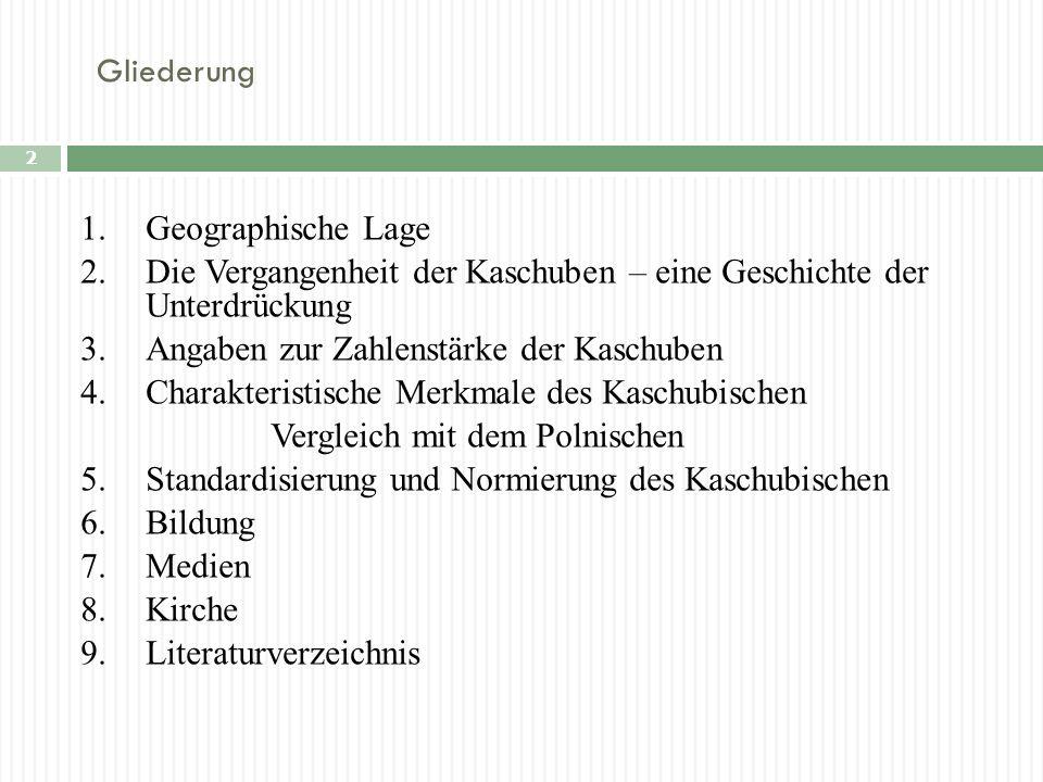 Gliederung 2 1.Geographische Lage 2.Die Vergangenheit der Kaschuben – eine Geschichte der Unterdrückung 3.Angaben zur Zahlenstärke der Kaschuben 4.Cha