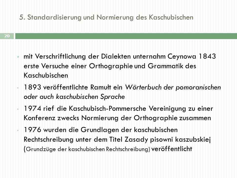 5. Standardisierung und Normierung des Kaschubischen 20 mit Verschriftlichung der Dialekten unternahm Ceynowa 1843 erste Versuche einer Orthographie u