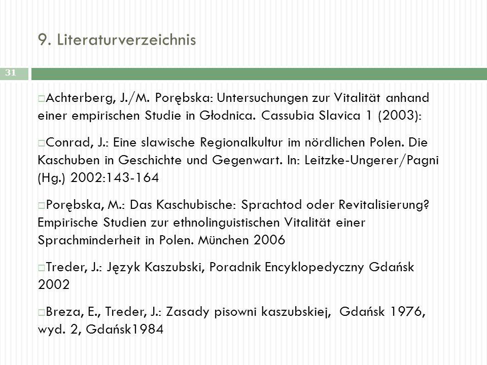 9. Literaturverzeichnis Achterberg, J./M. Porębska: Untersuchungen zur Vitalität anhand einer empirischen Studie in Głodnica. Cassubia Slavica 1 (2003