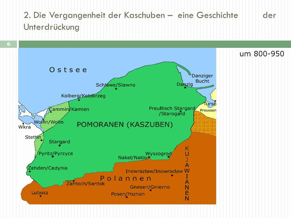 2. Die Vergangenheit der Kaschuben – eine Geschichte der Unterdrückung 6 E um 800-950
