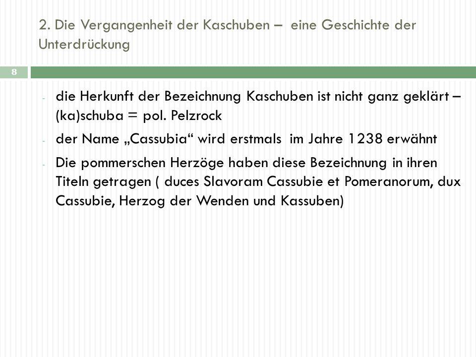 2. Die Vergangenheit der Kaschuben – eine Geschichte der Unterdrückung 8 - die Herkunft der Bezeichnung Kaschuben ist nicht ganz geklärt – (ka)schuba