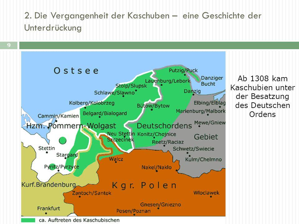 2. Die Vergangenheit der Kaschuben – eine Geschichte der Unterdrückung 9 E Ab 1308 kam Kaschubien unter der Besatzung des Deutschen Ordens