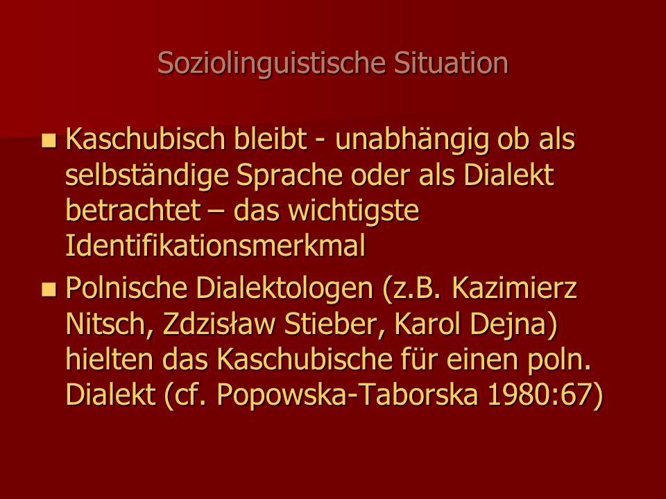 Soziolinguistische Situation Kaschubisch bleibt - unabhängig ob als selbständige Sprache oder als Dialekt betrachtet – das wichtigste Identifikationsmerkmal Kaschubisch bleibt - unabhängig ob als selbständige Sprache oder als Dialekt betrachtet – das wichtigste Identifikationsmerkmal Polnische Dialektologen (z.B.