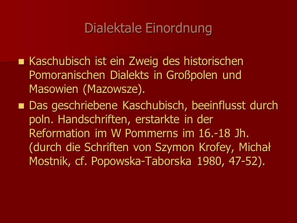 Dialektale Einordnung Kaschubisch ist ein Zweig des historischen Pomoranischen Dialekts in Großpolen und Masowien (Mazowsze).